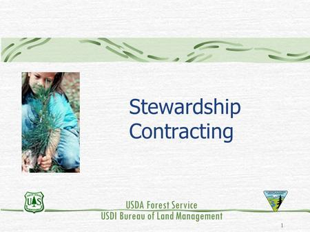 1 Stewardship Contracting USDA Forest Service USDI Bureau of Land Management.