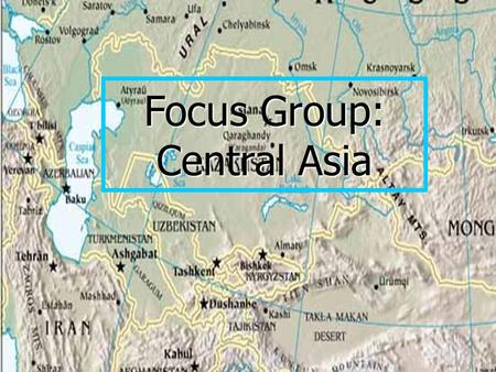 Focus Group: Central Asia Russia and the South Chechnya and other Hotspots TurkeyAfghanistan Focus Group: Central Asia.