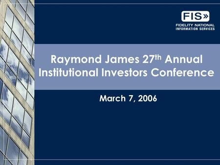 Raymond James 27 th Annual Institutional Investors Conference March 7, 2006.