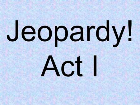 Jeopardy! Act I. All Characters PlotQuotesLiterary Devices Montagues Capulets 100 200 300 400 500.