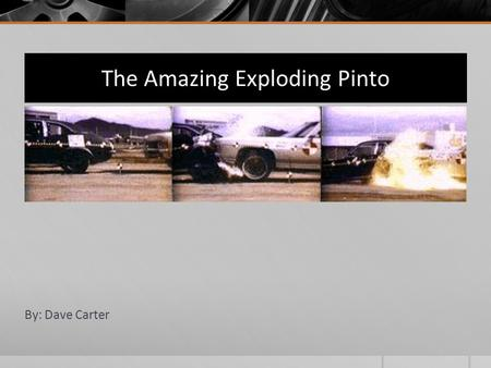 The Amazing Exploding Pinto By: Dave Carter. Background Ford's answer to the demand for smaller compact cars Began production in 1970 Priced under $2,000.