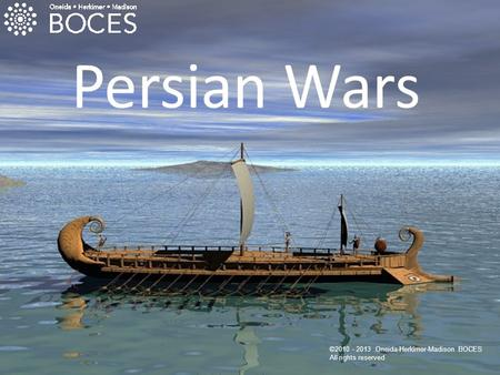 Persian Wars ©2010 - 2013 Oneida-Herkimer-Madison BOCES All rights reserved.
