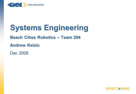 Systems Engineering Beach Cities Robotics – Team 294 Andrew Keisic Dec 2008.
