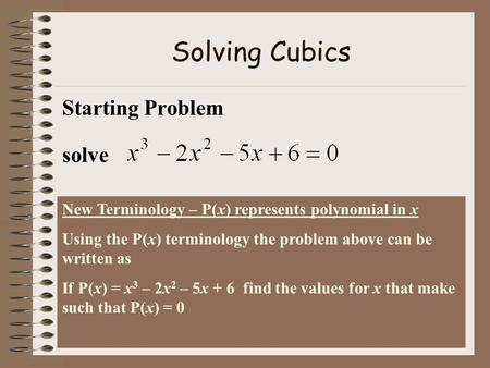Solving Cubics Starting Problem solve Before we start this topic I want to introduce the terminology P(x) = meaning polynomial in x This makes it easy.