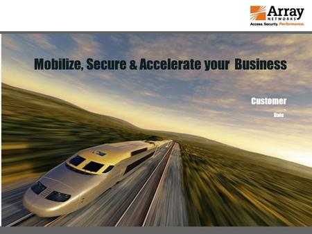 1/4/2014 Enterprise to Cloud Mobilize, Secure & Accelerate your Business Customer Date `