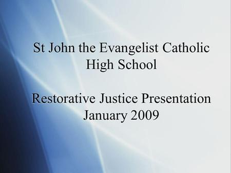 St John the Evangelist Catholic High School Restorative Justice Presentation January 2009.