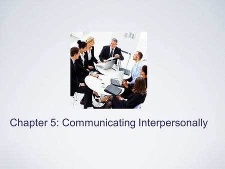 Chapter 5: Communicating Interpersonally. INTRODUCTION What is Interpersonal Communication?