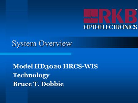 System Overview Model HD3020 HRCS-WIS Technology Bruce T. Dobbie.