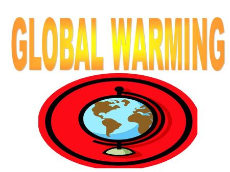 Global warming is increase of average world temperature due to increase in CO2 Global warming causes greenhouse effect Certain gases in the atmosphere.