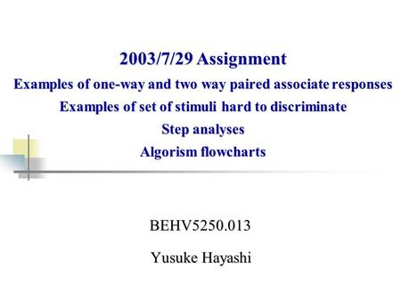 BEHV5250.013 Yusuke Hayashi 2003/7/29 Assignment Examples of one-way and two way paired associate responses Examples of set of stimuli hard to discriminate.