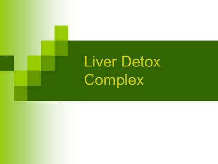Liver Detox Complex. Product Design A combination of ingredients designed to support liver health and detoxification Contains significant amount of Milk.