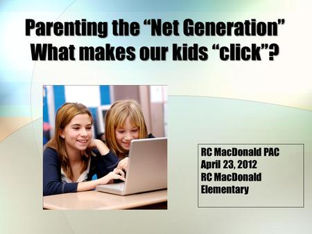 "Parenting the ""Net Generation"" What makes our kids ""click""?"