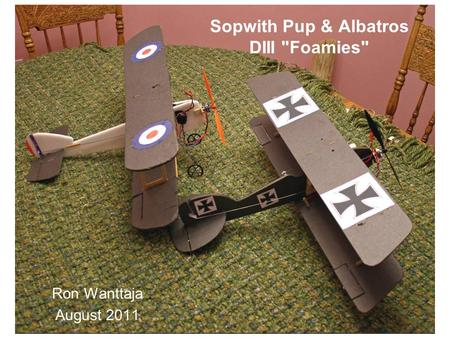 Sopwith Pup & Albatros DIII Foamies Ron Wanttaja August 2011.