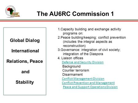 The AU6RC Commission 1 Global Dialog International Relations, Peace and Stability 1.Capacity building and exchange activity programs on: 2.Peace building/keeping;