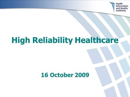 High Reliability Healthcare 16 October 2009. Patient Safety Events - a Global Problem: 10% of hospital patients suffer an adverse event each year (UK,