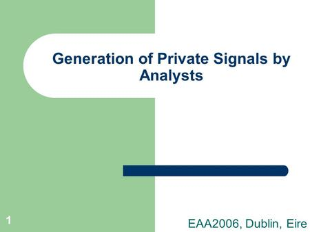 1 Generation of Private Signals by Analysts EAA2006, Dublin, Eire.
