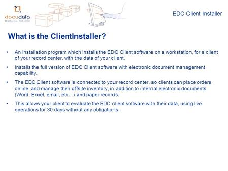 EDC Client Installer An installation program which installs the EDC Client software on a workstation, for a client of your record center, with the data.