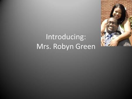 Introducing: Mrs. Robyn Green. The Green Family Torian.
