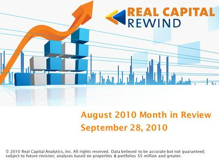 September 28, 2010 © 2010 Real Capital Analytics, Inc. All rights reserved. Data believed to be accurate but not guaranteed; subject to future revision;