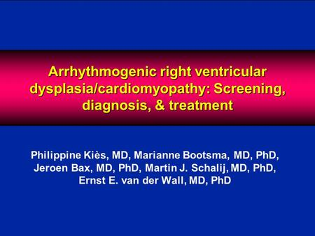 Philippine Kiès, MD, Marianne Bootsma, MD, PhD, Jeroen Bax, MD, PhD, Martin J. Schalij, MD, PhD, Ernst E. van der Wall, MD, PhD Arrhythmogenic right ventricular.