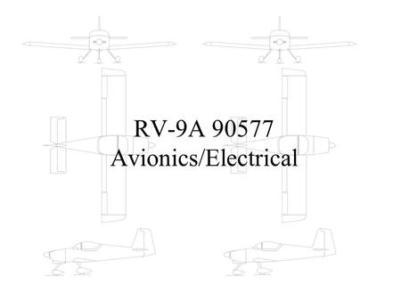 RV-9A 90577 Avionics/Electrical. Disclaimer Its only perfect until you fly it, Then youll want to change it. … or build another airplane! –(George McNutt)