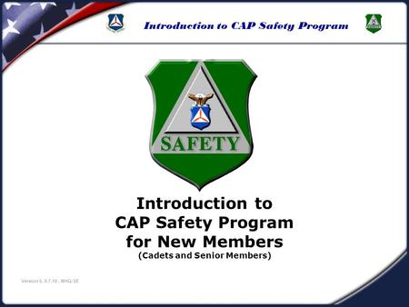 Introduction to CAP Safety Program Version 5, 9.7.10, NHQ/SE Introduction to CAP Safety Program for New Members (Cadets and Senior Members)