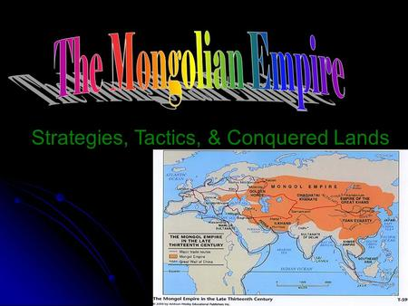Strategies, Tactics, & Conquered Lands. Mongol Strategies They would retreat then come back with a greater force. They would retreat then come back with.