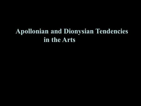 1 Apollonian and Dionysian Tendencies in the Arts.