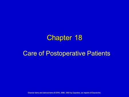 Elsevier items and derived items © 2010, 2006, 2002 by Saunders, an imprint of Elsevier Inc. Chapter 18 Care of Postoperative Patients.