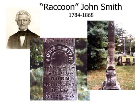 Raccoon John Smith 1784-1868. Born on October 15, 1784 in East Tennessees Sullivan County Education: Alexander Campbell Said, John Smith is the only man.