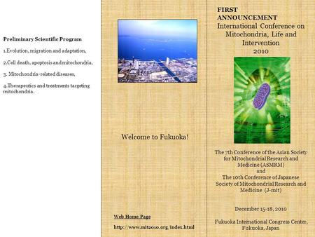 Web Home Page  FIRST ANNOUNCEMENT International Conference on Mitochondria, Life and Intervention 2010 The 7th Conference.