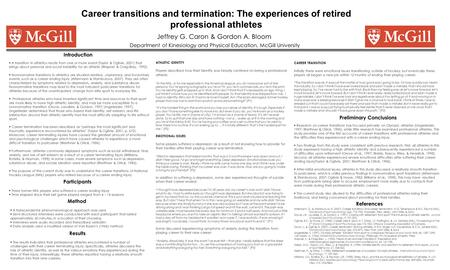 Career transitions and termination: The experiences of retired professional athletes Jeffrey G. Caron & Gordon A. Bloom Department of Kinesiology and Physical.