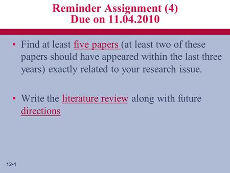12-1 Reminder Assignment (4) Due on 11.04.2010 Find at least five papers (at least two of these papers should have appeared within the last three years)