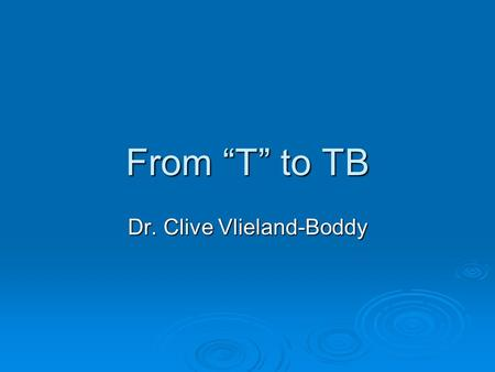 From T to TB Dr. Clive Vlieland-Boddy. 2 Objective 1 Prepare and use a trial balance (TB)