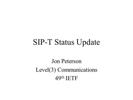 SIP-T Status Update Jon Peterson Level(3) Communications 49 th IETF.