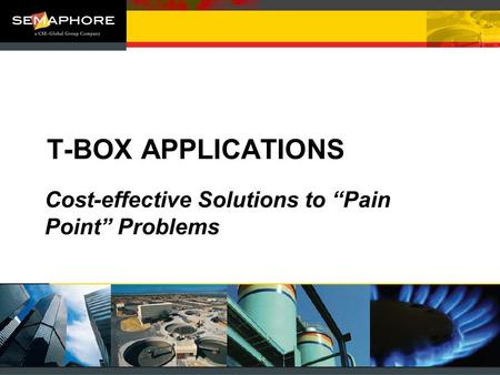T-BOX APPLICATIONS Cost-effective Solutions to Pain Point Problems.