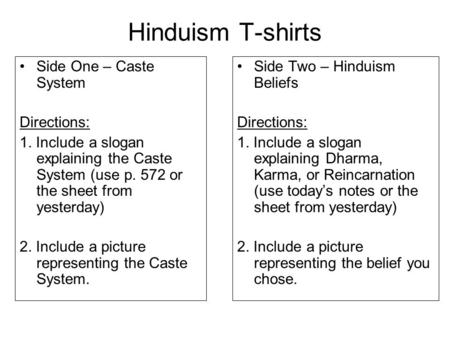 Hinduism T-shirts Side One – Caste System Directions: 1. Include a slogan explaining the Caste System (use p. 572 or the sheet from yesterday) 2. Include.