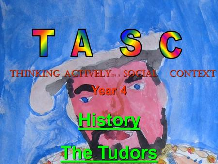 THINKINGACTIVELY In a SOCIAL CONTEXT Year 4 History The Tudors.