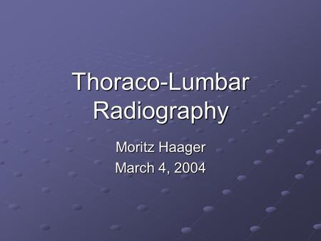 Thoraco-Lumbar Radiography Moritz Haager March 4, 2004.