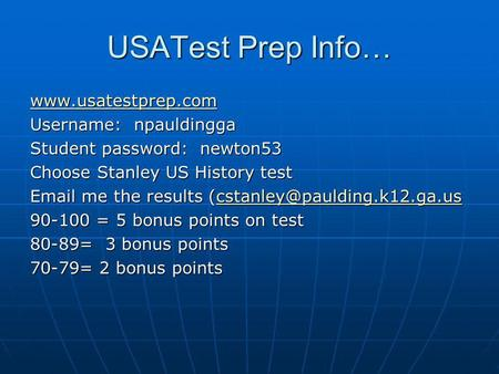 USATest Prep Info…  Username: npauldingga Student password: newton53 Choose Stanley US History test  me the results