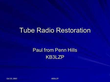 Oct 23, 2007 KB3LZP Tube Radio Restoration Paul from Penn Hills KB3LZP.