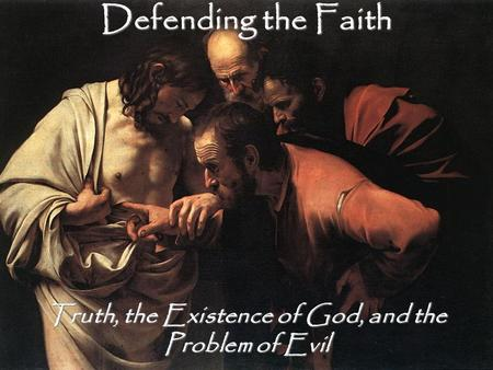 Defending the Faith Truth, the Existence of God, and the Problem of Evil.