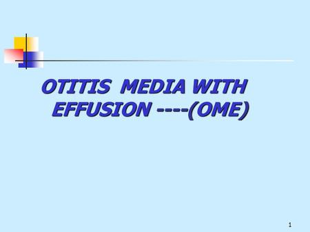 1 OTITIS MEDIA WITH EFFUSION ----(OME). 2 overview Otitis media with effusion (OME) is characterized by accumulation of fluid in the middle ear, conductive.