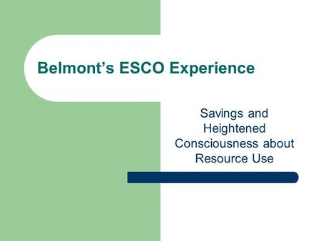 Belmonts ESCO Experience Savings and Heightened Consciousness about Resource Use.