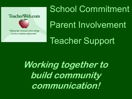 School Commitment Parent Involvement Teacher Support Working together to build community communication!