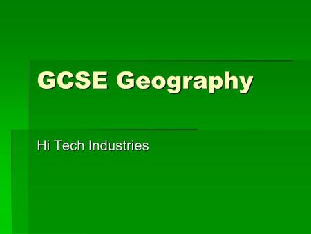 GCSE Geography Hi Tech Industries.
