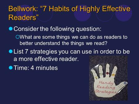 Bellwork: 7 Habits of Highly Effective Readers Consider the following question: What are some things we can do as readers to better understand the things.