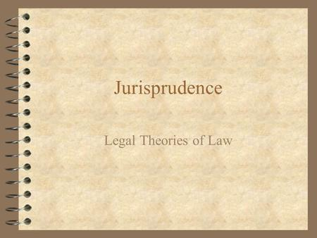 Jurisprudence Legal Theories of Law. 4 Jurisprudence is the study of law and legal philosophy 4 Mainly deals with legal theories of law.