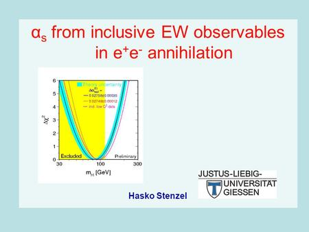 Α s from inclusive EW observables in e + e - annihilation Hasko Stenzel.