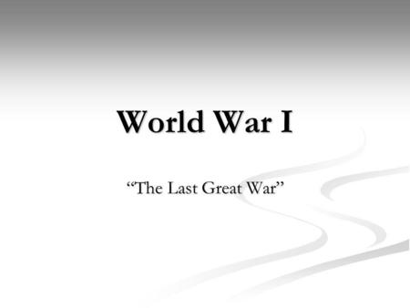 World War I The Last Great War. Recipe for War Nationalism Nationalism Were better than you are Were better than you are Every country feels as though.
